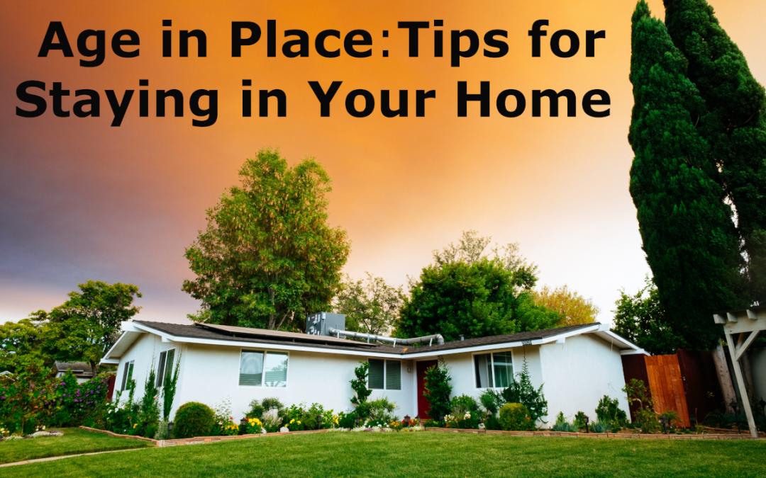 Age in Place: Tips for Staying in Your Home