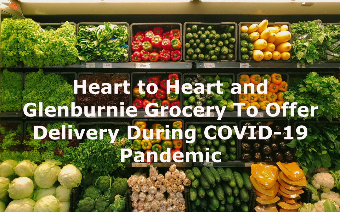 Heart to Heart and Glenburnie Grocery To Offer Delivery During COVID-19 Pandemic